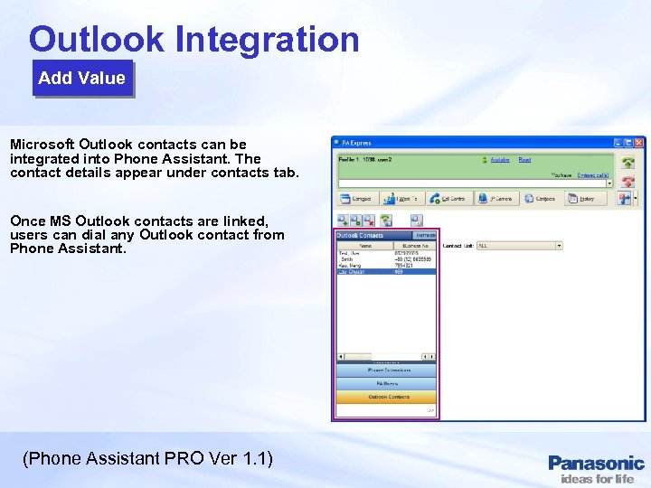 Outlook Integration Add Value Microsoft Outlook contacts can be integrated into Phone Assistant. The