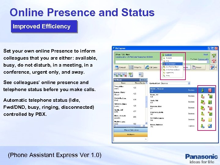 Online Presence and Status Improved Efficiency Set your own online Presence to inform colleagues
