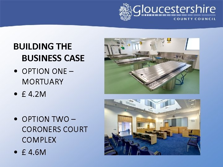 BUILDING THE BUSINESS CASE • OPTION ONE – MORTUARY • £ 4. 2 M