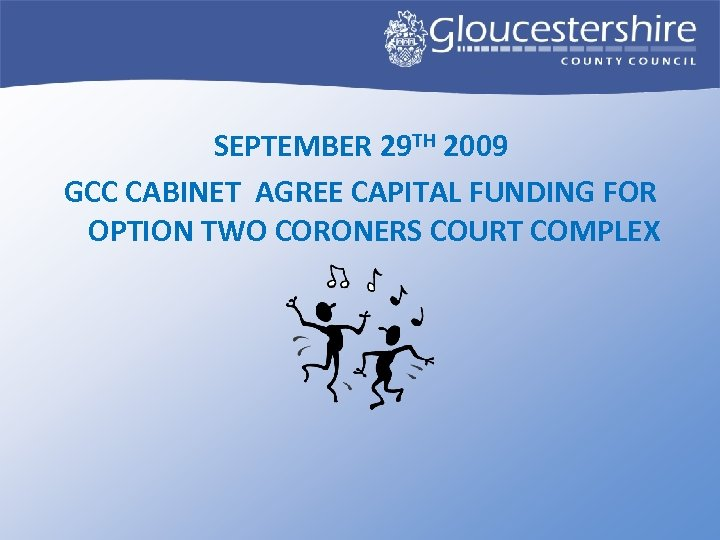 SEPTEMBER 29 TH 2009 GCC CABINET AGREE CAPITAL FUNDING FOR OPTION TWO CORONERS COURT