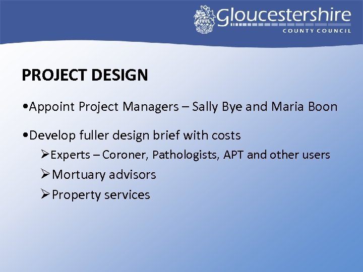 PROJECT DESIGN • Appoint Project Managers – Sally Bye and Maria Boon • Develop