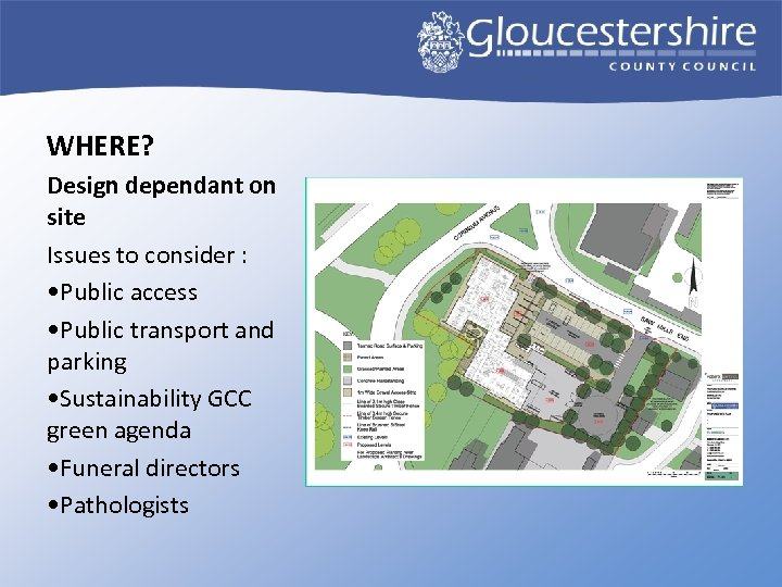 WHERE? Design dependant on site Issues to consider : • Public access • Public