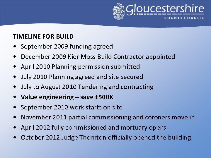 TIMELINE FOR BUILD • September 2009 funding agreed • December 2009 Kier Moss Build