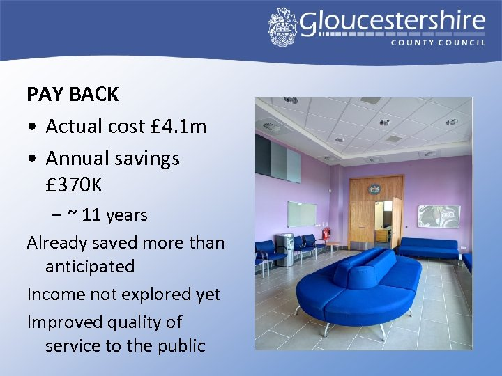 PAY BACK • Actual cost £ 4. 1 m • Annual savings £ 370