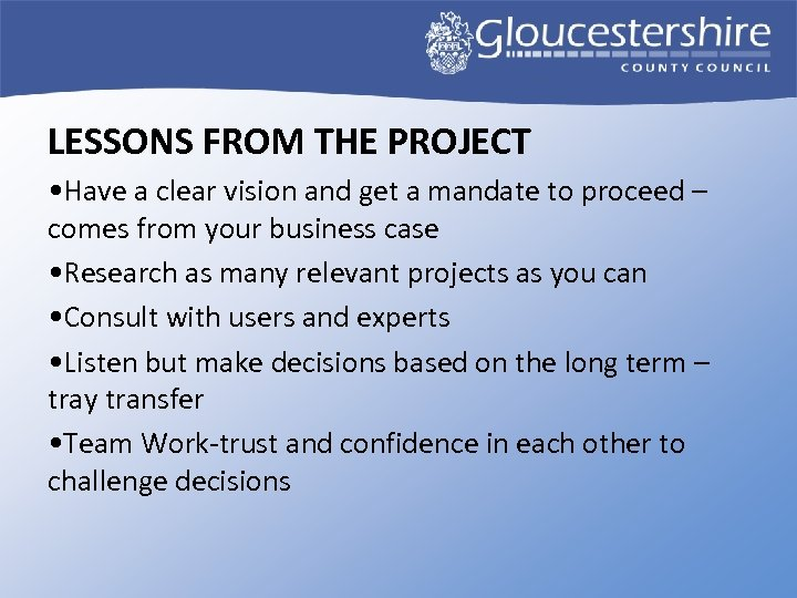 LESSONS FROM THE PROJECT • Have a clear vision and get a mandate to