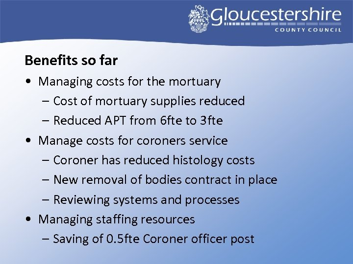Benefits so far • Managing costs for the mortuary – Cost of mortuary supplies