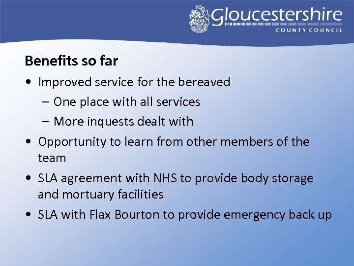 Benefits so far • Improved service for the bereaved – One place with all