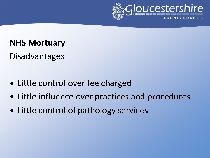 NHS Mortuary Disadvantages • Little control over fee charged • Little influence over practices