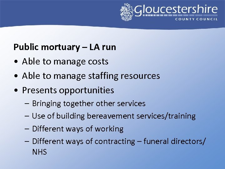 Public mortuary – LA run • Able to manage costs • Able to manage