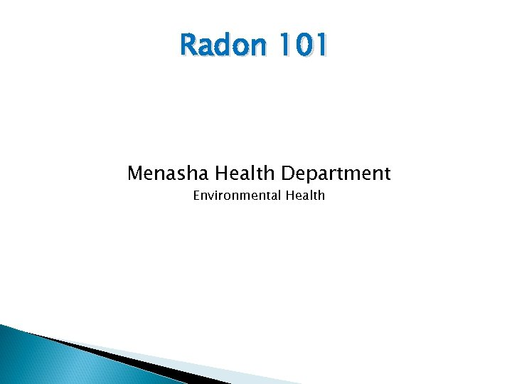 Radon 101 Menasha Health Department Environmental Health