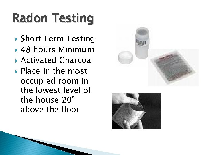 Radon Testing Short Term Testing 48 hours Minimum Activated Charcoal Place in the most