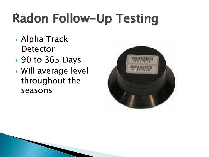Radon Follow-Up Testing Alpha Track Detector 90 to 365 Days Will average level throughout