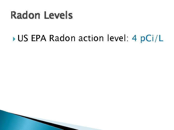 Radon Levels US EPA Radon action level: 4 p. Ci/L
