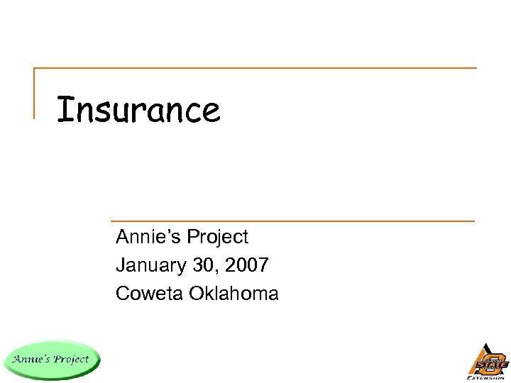 Insurance Annie's Project January 30, 2007 Coweta Oklahoma