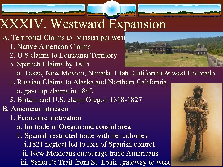 XXXIV. Westward Expansion A. Territorial Claims to Mississippi west 1. Native American Claims 2.