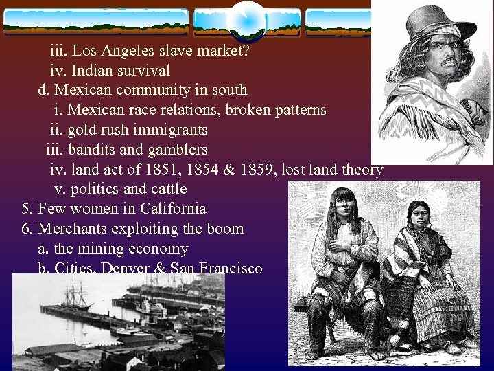 iii. Los Angeles slave market? iv. Indian survival d. Mexican community in south