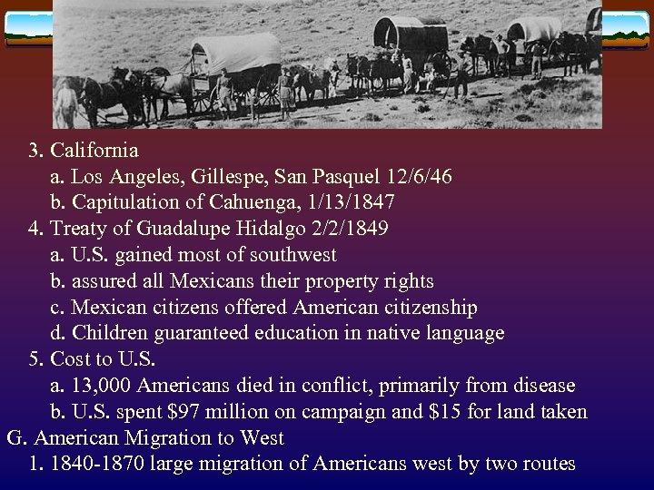 3. California a. Los Angeles, Gillespe, San Pasquel 12/6/46 b. Capitulation of Cahuenga,