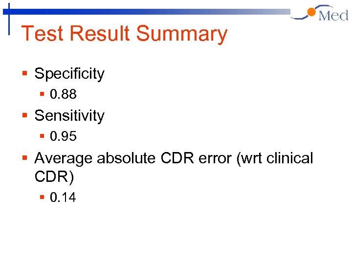 Test Result Summary § Specificity § 0. 88 § Sensitivity § 0. 95 §