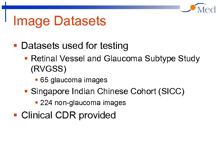 Image Datasets § Datasets used for testing § Retinal Vessel and Glaucoma Subtype Study