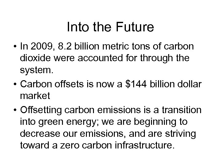Into the Future • In 2009, 8. 2 billion metric tons of carbon dioxide