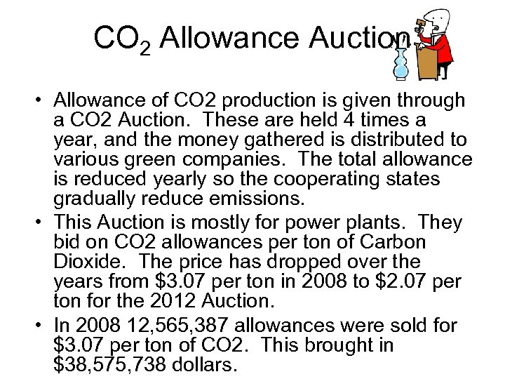 CO 2 Allowance Auction • Allowance of CO 2 production is given through a