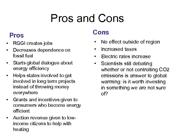 Pros and Cons Pros • • • RGGI creates jobs Decreases dependence on fossil