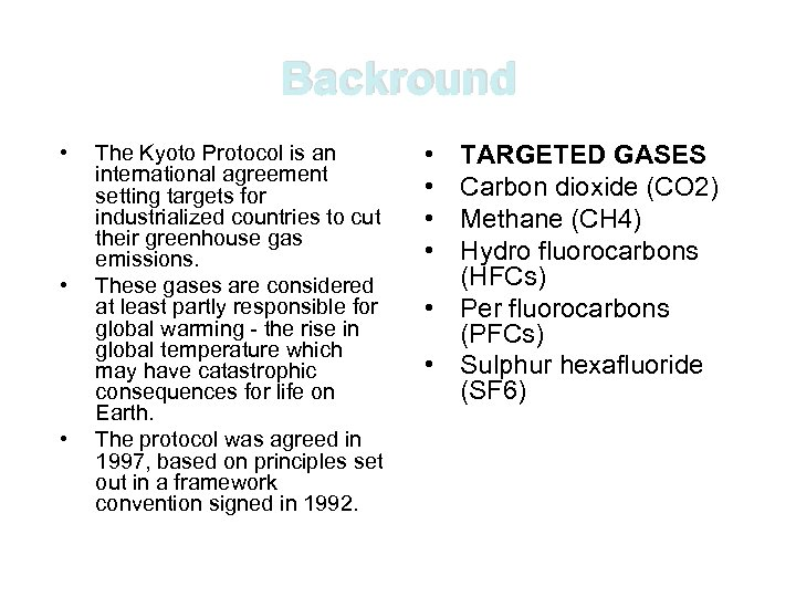 Backround • • • The Kyoto Protocol is an international agreement setting targets for