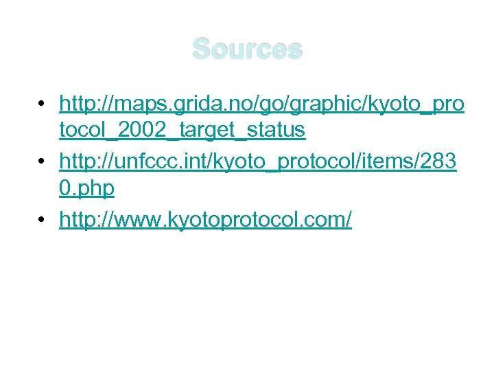 Sources • http: //maps. grida. no/go/graphic/kyoto_pro tocol_2002_target_status • http: //unfccc. int/kyoto_protocol/items/283 0. php •