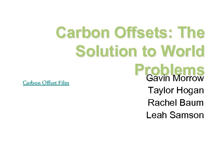 Carbon Offsets: The Solution to World Problems Gavin Morrow Carbon Offset Film Taylor Hogan