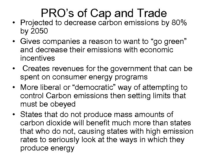 PRO's of Cap and Trade • Projected to decrease carbon emissions by 80% by