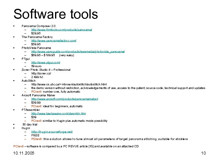 Software tools • • • Panorama Composer 2. 0 – http: //www. firmtools. com/products/panorama/