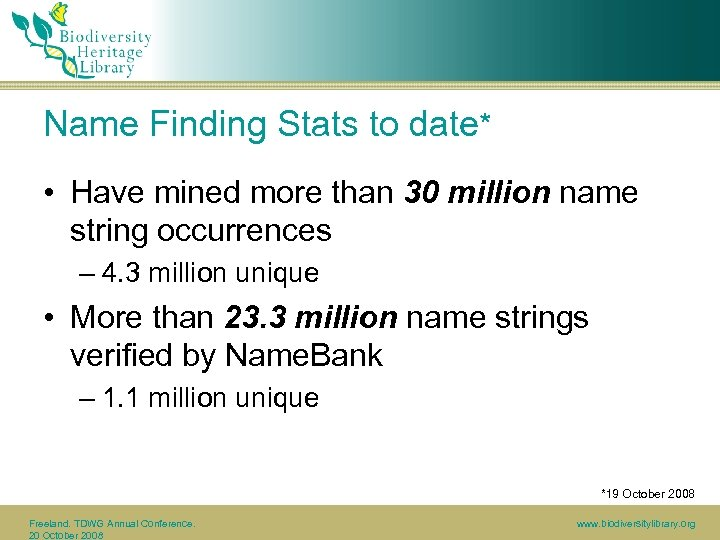 Name Finding Stats to date* • Have mined more than 30 million name string