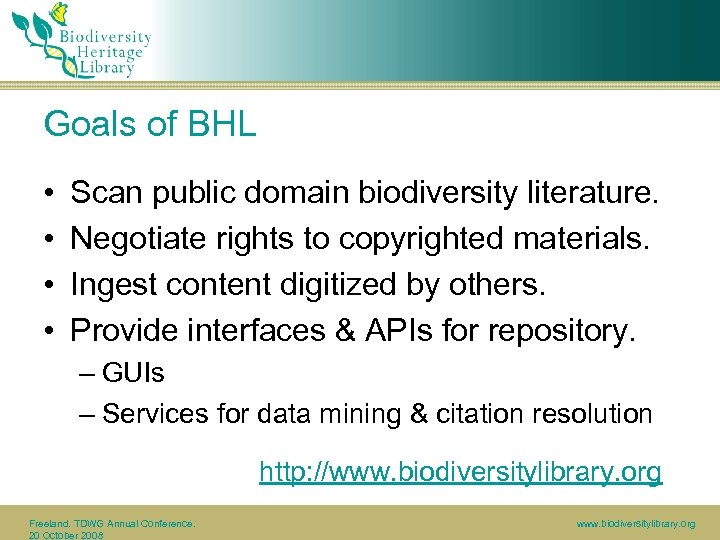 Goals of BHL • • Scan public domain biodiversity literature. Negotiate rights to copyrighted