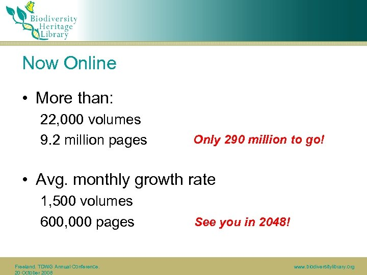 Now Online • More than: 22, 000 volumes 9. 2 million pages Only 290