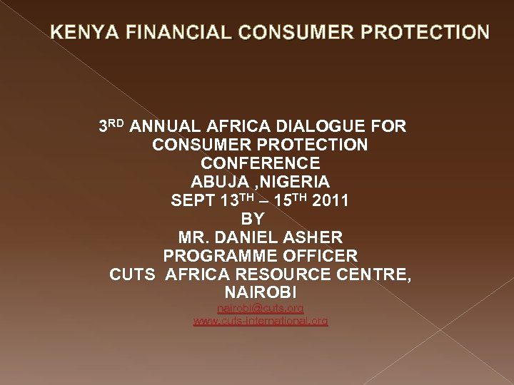 KENYA FINANCIAL CONSUMER PROTECTION 3 RD ANNUAL AFRICA DIALOGUE FOR CONSUMER PROTECTION CONFERENCE ABUJA
