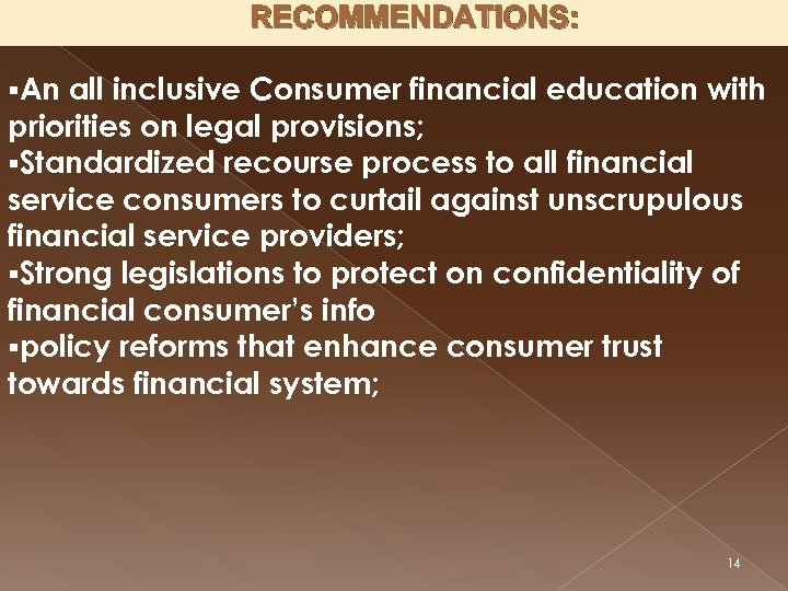 RECOMMENDATIONS: §An all inclusive Consumer financial education with priorities on legal provisions; §Standardized recourse