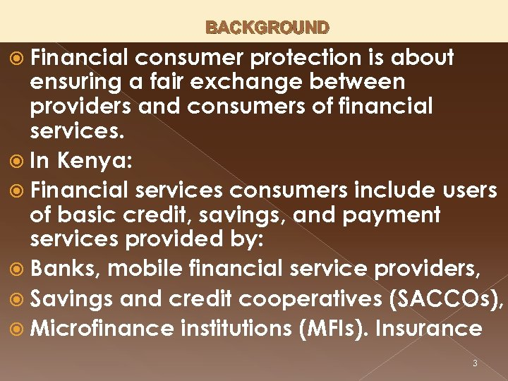 BACKGROUND Financial consumer protection is about ensuring a fair exchange between providers and consumers