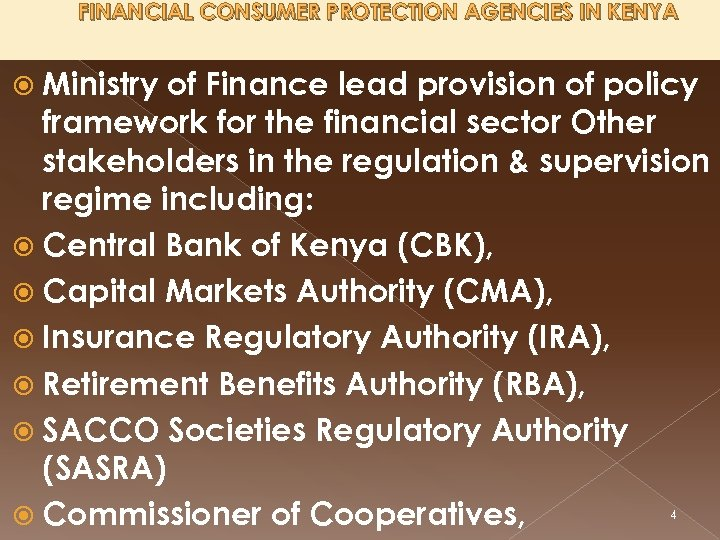 FINANCIAL CONSUMER PROTECTION AGENCIES IN KENYA Ministry of Finance lead provision of policy framework