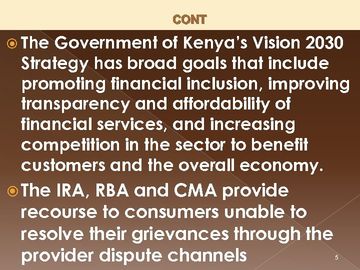 CONT The Government of Kenya's Vision 2030 Strategy has broad goals that include promoting