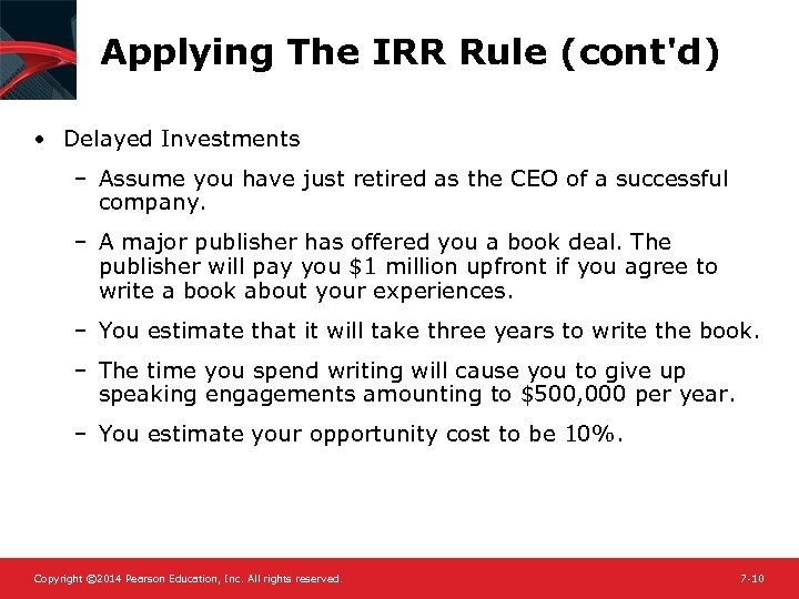 Applying The IRR Rule (cont'd) • Delayed Investments – Assume you have just retired