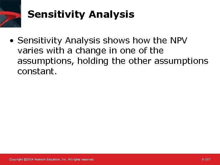 Sensitivity Analysis • Sensitivity Analysis shows how the NPV varies with a change in