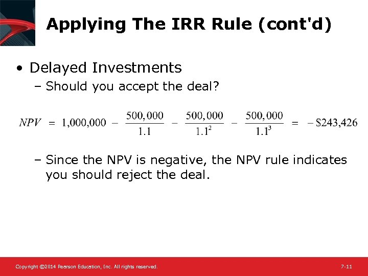 Applying The IRR Rule (cont'd) • Delayed Investments – Should you accept the deal?