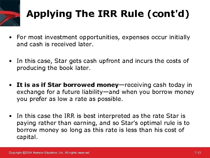 Applying The IRR Rule (cont'd) • For most investment opportunities, expenses occur initially and