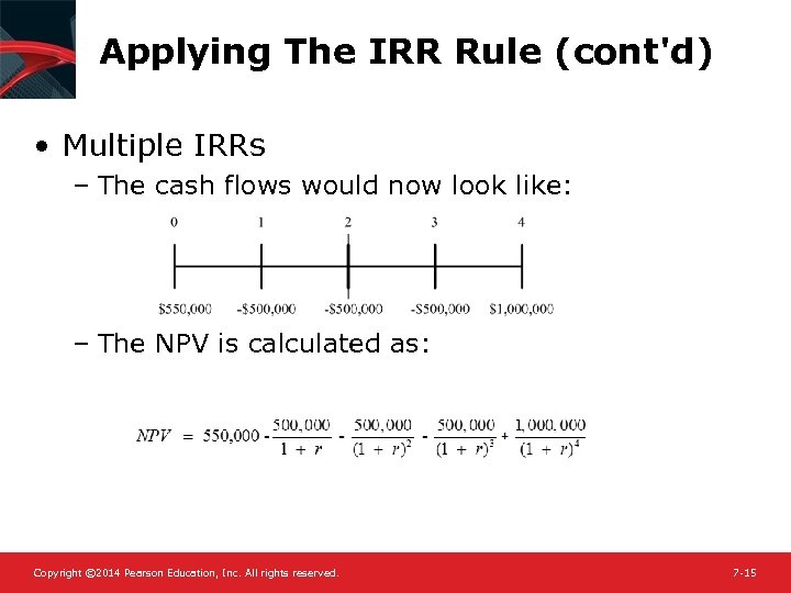 Applying The IRR Rule (cont'd) • Multiple IRRs – The cash flows would now