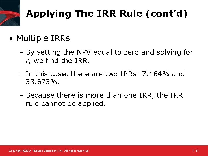 Applying The IRR Rule (cont'd) • Multiple IRRs – By setting the NPV equal