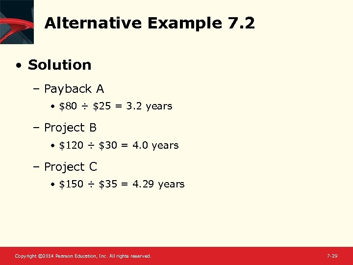 Alternative Example 7. 2 • Solution – Payback A • $80 ÷ $25 =