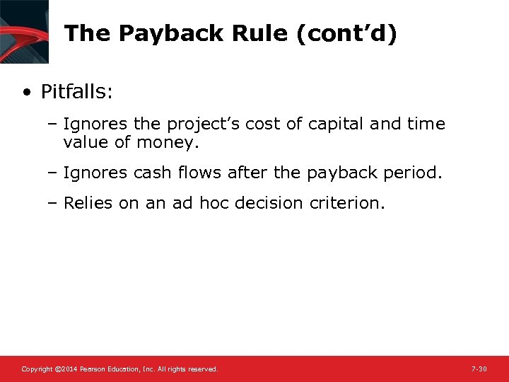 The Payback Rule (cont'd) • Pitfalls: – Ignores the project's cost of capital and