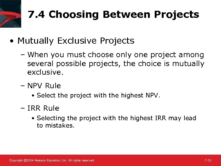 7. 4 Choosing Between Projects • Mutually Exclusive Projects – When you must choose