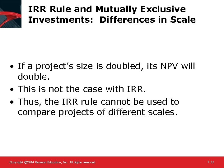 IRR Rule and Mutually Exclusive Investments: Differences in Scale • If a project's size