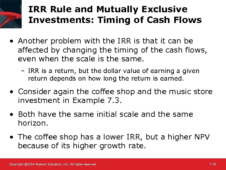 IRR Rule and Mutually Exclusive Investments: Timing of Cash Flows • Another problem with